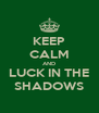 KEEP CALM AND LUCK IN THE SHADOWS - Personalised Poster A4 size