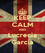KEEP CALM AND Lucrecia Garcia - Personalised Poster A4 size