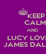 KEEP             CALM              AND         LUCY LOVE'S         JAMES DALE<3 - Personalised Poster A4 size