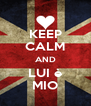 KEEP CALM AND LUI è MIO - Personalised Poster A4 size