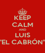"""KEEP CALM AND LUIS """"EL CABRÓN"""" - Personalised Poster A4 size"""