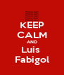 KEEP CALM AND Luis  Fabigol - Personalised Poster A4 size