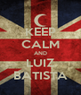 KEEP CALM AND LUIZ BATISTA - Personalised Poster A4 size