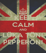 KEEP CALM AND LÜKA TÖNI PEPPERÖNI - Personalised Poster A4 size