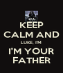 KEEP CALM AND LUKE, I'M I'M YOUR FATHER - Personalised Poster A4 size