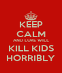 KEEP CALM AND LUKE WILL KILL KIDS HORRIBLY - Personalised Poster A4 size