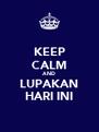 KEEP CALM AND LUPAKAN HARI INI - Personalised Poster A4 size