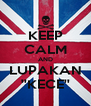 KEEP CALM AND LUPAKAN ''KECE'' - Personalised Poster A4 size