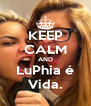 KEEP CALM AND LuPhia é Vida. - Personalised Poster A4 size