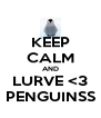 KEEP CALM AND LURVE <3 PENGUINSS - Personalised Poster A4 size