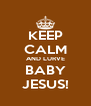 KEEP CALM AND LURVE BABY JESUS! - Personalised Poster A4 size