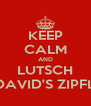 KEEP CALM AND LUTSCH DAVID'S ZIPFL - Personalised Poster A4 size