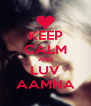 KEEP CALM AND LUV AAMNA - Personalised Poster A4 size