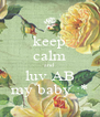 keep calm and luv AB my baby :* - Personalised Poster A4 size