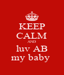 KEEP CALM AND luv AB my baby  - Personalised Poster A4 size