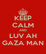 KEEP CALM AND LUV AH GAZA MAN - Personalised Poster A4 size