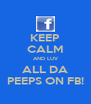KEEP CALM AND LUV ALL DA PEEPS ON FB! - Personalised Poster A4 size