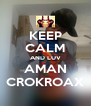 KEEP CALM AND LUV AMAN CROKROAX - Personalised Poster A4 size