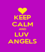 KEEP CALM AND LUV  ANGELS - Personalised Poster A4 size