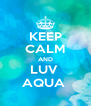 KEEP CALM AND LUV  AQUA  - Personalised Poster A4 size