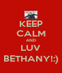 KEEP CALM AND LUV BETHANY!:) - Personalised Poster A4 size