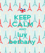 KEEP CALM AND luv bethany - Personalised Poster A4 size
