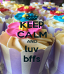 KEEP CALM AND luv bffs - Personalised Poster A4 size