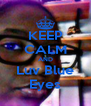 KEEP CALM AND Luv Blue Eyes - Personalised Poster A4 size