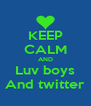 KEEP CALM AND Luv boys And twitter - Personalised Poster A4 size