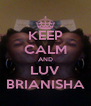 KEEP CALM AND LUV BRIANISHA - Personalised Poster A4 size