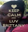 KEEP CALM AND  LUV BRITTANY - Personalised Poster A4 size