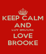 KEEP CALM AND LUV BROOKE LOVE BROOKE - Personalised Poster A4 size