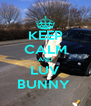KEEP CALM AND LUV BUNNY  - Personalised Poster A4 size