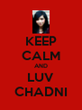 KEEP CALM AND LUV CHADNI - Personalised Poster A4 size