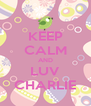 KEEP CALM AND LUV CHARLIE - Personalised Poster A4 size