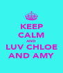 KEEP CALM AND LUV CHLOE AND AMY - Personalised Poster A4 size