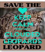 KEEP CALM AND LUV CLOUDED LEOPARDS - Personalised Poster A4 size
