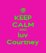 KEEP CALM AND luv Courtney - Personalised Poster A4 size