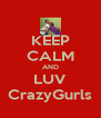 KEEP CALM AND LUV CrazyGurls - Personalised Poster A4 size
