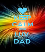 KEEP CALM AND LUV  DAD - Personalised Poster A4 size