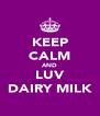 KEEP CALM AND LUV DAIRY MILK - Personalised Poster A4 size