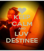 KEEP CALM AND LUV DESTINEE - Personalised Poster A4 size
