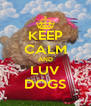 KEEP CALM AND LUV DOGS - Personalised Poster A4 size