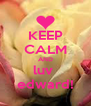 KEEP CALM AND luv  edward! - Personalised Poster A4 size