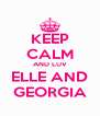 KEEP CALM AND LUV ELLE AND GEORGIA - Personalised Poster A4 size