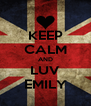 KEEP CALM AND LUV EMILY - Personalised Poster A4 size