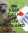KEEP CALM AND LUV ENGLAND - Personalised Poster A4 size
