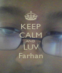 KEEP CALM AND LUV Farhan - Personalised Poster A4 size