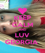KEEP CALM AND LUV GEORGIA  - Personalised Poster A4 size