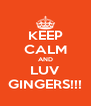 KEEP CALM AND LUV GINGERS!!! - Personalised Poster A4 size